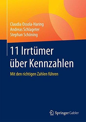 11 Irrtümer über Kennzahlen: Mit den richtigen Zahlen führen Gebundenes Buch – 23. Mai 2016 Claudia Ossola-Haring Andreas Schlageter Stephan Schöning Springer Gabler
