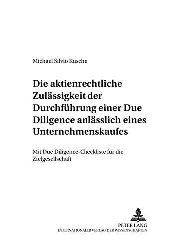 Die aktienrechtliche Zulässigkeit der Durchführung einer Due Diligence anlässlich eines Unternehmenskaufes: Mit Due Diligence-Checkliste für die ... Gesellschafts- und Wirtschaftsrecht)
