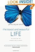 #6: The Good and Beautiful Life: Putting on the Character of Christ (The Apprentice Series)