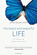 The Good and Beautiful Life: Putting on the Character of Christ (The Apprentice Series)