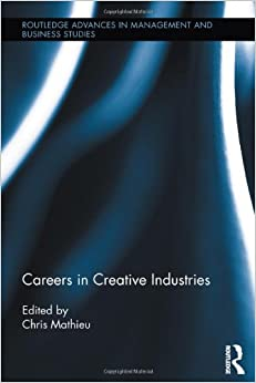 Careers in Creative Industries (Routledge Advances in Management and Business Studies)