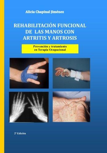 Rehabilitacion funcional de las manos  con artritis y artrosis: Prevencion y tratamiento (Spanish Edition) [Alicia Chapinal Jimenez] (Tapa Blanda)