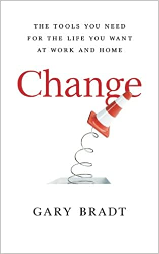 Change: The Tools You Need for the Life You Want at Work and Home