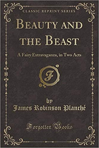 Beauty And The Beast Classic Reprint J R Planché 9781330547595