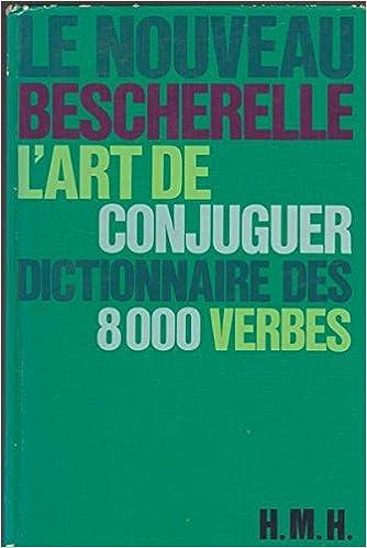 Le Nouveau Bescherelle L Art De Conjuguer Dictionnaire De 8000 Verbes Bescherelle 9782218009211 Amazon Com Books