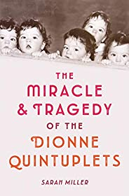 The Miracle & Tragedy of the Dionne Quintup