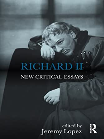 richard ii new critical essays Richard ii critical essays edited by jeanne t newlin routledge 300 pages  symphonic imagery in richard ii (1947) richard d altick  access your ebooks using the links emailed to you on your routledgecom invoice or in the my account area of routledgecom.