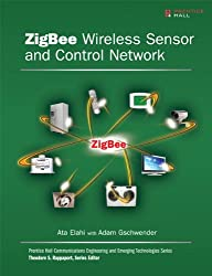 ZigBee Wireless Sensor and Control Network (Prentice Hall Communications Engineering and Emerging Technologies Series from Ted Rappaport)