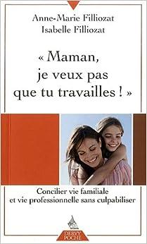 """""""Maman, je ne veux pas que tu travailles !"""" : Concilier vie familiale et vie professionnelle sans culpabiliser"""