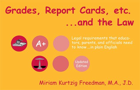 Grades, Report Cards, etc. ... and the Law - Legal requirements that educators, parents, and officials need to know ... in plain English