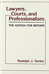 Lawyers, Courts, and Professionalism: The Agenda for Reform (Contributions in Legal Studies)