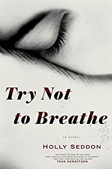 Try Not to Breathe: A Novel by [Seddon, Holly]