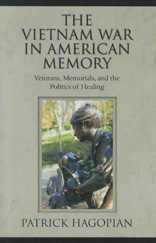 (The Vietnam War in American Memory: Veterans, Memorials, and the Politics of Healing (Culture, Politics, and the Cold War))