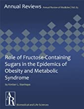 Role of Fructose-Containing Sugars in the Epidemics of Obesity and Metabolic Syndrome (Annual Review of Medicine Book 63)