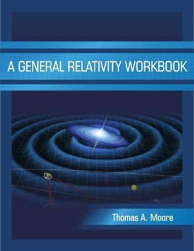 [A General Relativity Workbook] [Author: Moore, Thomas A.] [December, 2012]