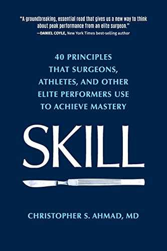 SKILL: 40 principles that surgeons, athletes, and other elite performers use to achieve mastery [Ahmad, Christopher S.] (Tapa Blanda)