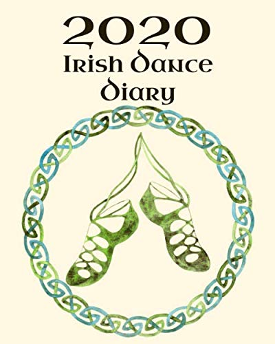 Irish Dance Diary 2020: Irish Dancing Planner complete with pages to record your personal Feis Results, Practice Sessions and Goals with tips on ... x 10