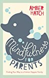 Mindfulness for Parents: Finding Your Way to a Calmer Happier Family