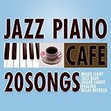 カフェで流れるジャズピアノ 20 Vol.2~花のワルツ~