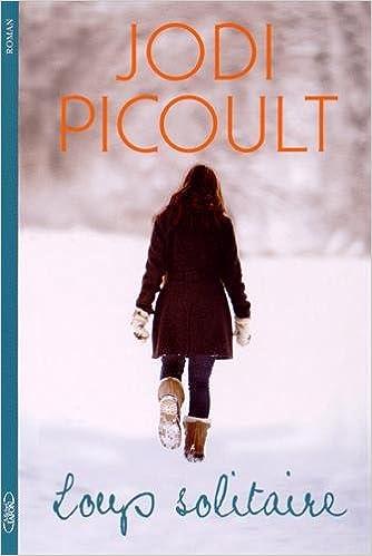 Loup solitaire - Picoult Jodi