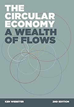 The Circular Economy: A Wealth of Flows: 2nd Edition by [Webster, Ken]