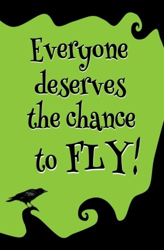 Everyone Deserves the Chance to Fly! : Blank Journal and Wicked ()
