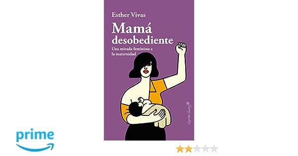 6cb2b6ee7 Mamá desobediente (ENSAYO)  Amazon.es  Esther Vivas  Libros