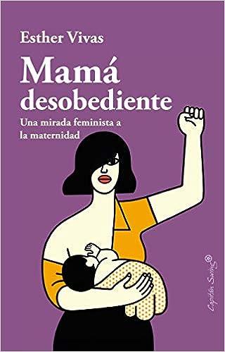 Mamá desobediente: Una mirada feminista a la maternidad