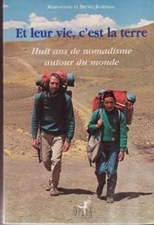 Et leur vie, c'est la terre : huit ans de nomadisme autour du monde, Robineau, Maryvonne