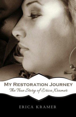 My Restoration Journey: The True Story of Erica Kramer