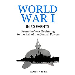 World War I in 50 Events: From the Very Beginning to the Fall of the Central Powers