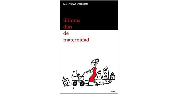 Amazon.com: Últimos días de maternidad (Spanish Edition) eBook: Óscar Montoya: Kindle Store