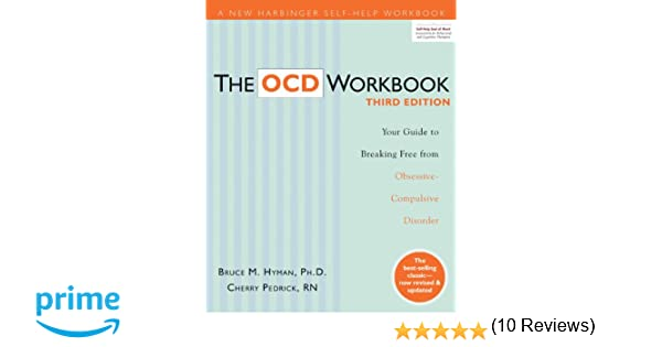 The OCD Workbook: Your Guide to Breaking Free from Obsessive
