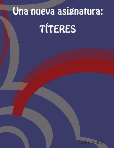 Una Nueva Asignatura: Titeres (Spanish Edition)