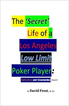 //IBOOK\\ The 'Secret' Life Of A Los Angeles Low Limit Poker Player. Dogwood Concord exigio excited engage