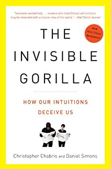 The Invisible Gorilla: And Other Ways Our Intuitions Deceive Us by [CHABRIS, CHRISTOPHER, SIMONS, DANIEL ]