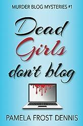 Dead Girls Don't Blog (Murder Blog Mysteries) (Volume 1)