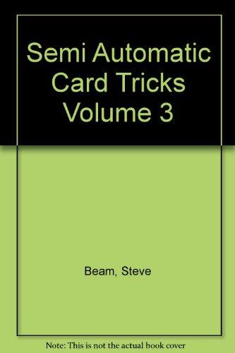 Semi Automatic Card Tricks Volume 3
