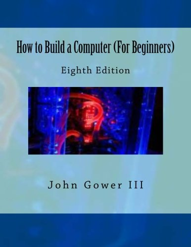 How to Build a Computer (For Beginners): Eighth Edition Build Computer