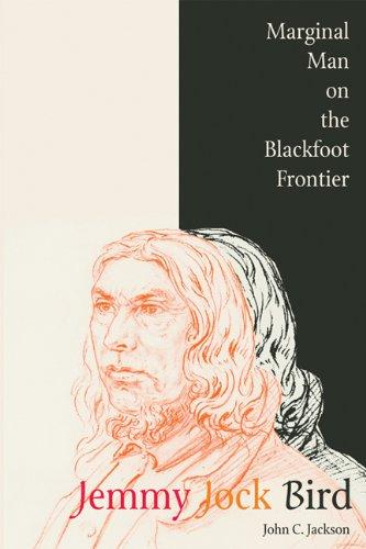 Jemmy Jock Bird: Marginal Man on the Blackfoot Frontier