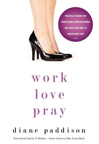 Work, Love, Pray: Practical Wisdom for Professional Christian Women and Those Who Want to Understand Them