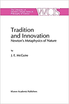Tradition and Innovation: Newton's Metaphysics of Nature (The Western Ontario Series in Philosophy of Science)
