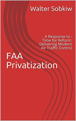 FAA Privatization: A Response to - Time for Reform: Delivering Modern Air Traffic - Faa Air Traffic Control