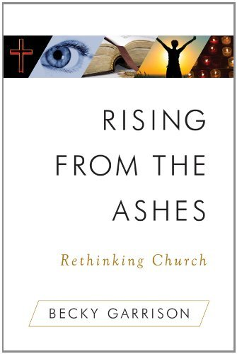 Rising from the Ashes: Rethinking Church pdf epub