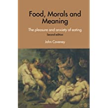 Food, Morals and Meaning: The Pleasure and Anxiety of Eating