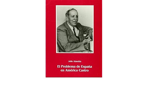 PROBLEMA DE ESPAÑA EN LA OBRA DE AMERICO CASTRO,EL: Amazon.es: Almeida Nesi, Julio: Libros