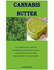 Cannabis Butter: The Comprehensive Guide On Everything You Need To Know About Cannabis Butter, How To Make Cannabis Butter, Uses And Benefits