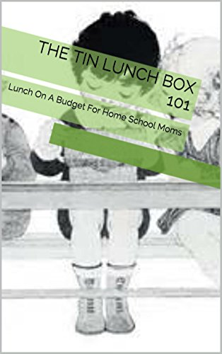 The Tin Lunch Box 101: Lunch On A Budget For Home School Moms (How to Home School with A Zero Budget)