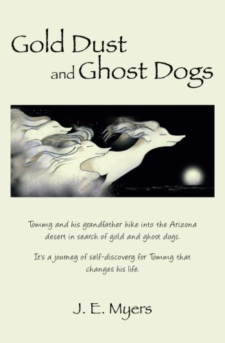 Gold Dust and Ghost Dogs: Tommy and his grandfather hike into the Arizona desert in search of gold and ghost dogs. It's a journey of self-discovery for Tommy that changes his life.