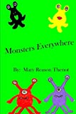 Monsters Everywhere, Mary Reason Theriot and Theresa Theriot, 1490980431
